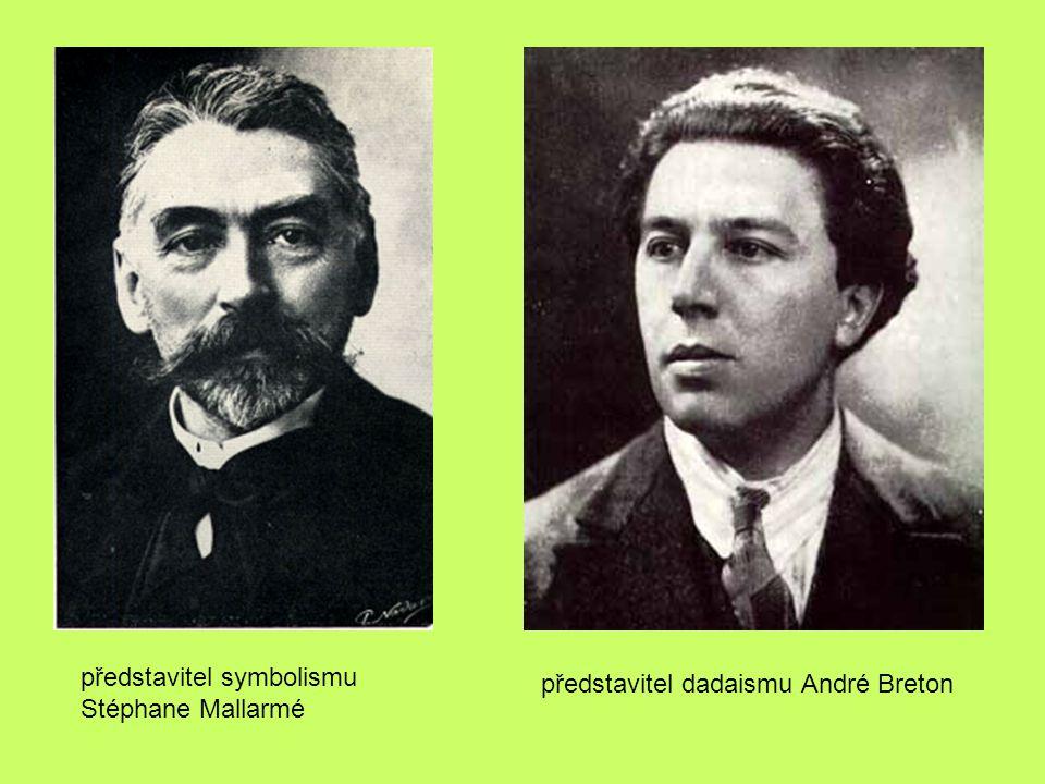 představitel symbolismu Stéphane Mallarmé představitel dadaismu André Breton