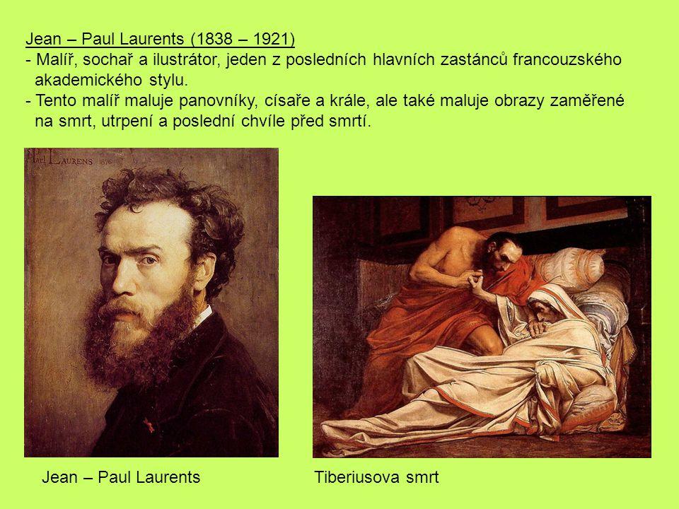 Jean – Paul Laurents (1838 – 1921) - Malíř, sochař a ilustrátor, jeden z posledních hlavních zastánců francouzského akademického stylu. - Tento malíř