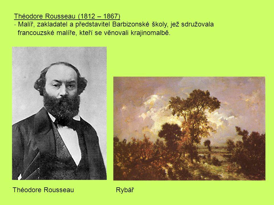 Théodore Rousseau (1812 – 1867) - Malíř, zakladatel a představitel Barbizonské školy, jež sdružovala francouzské malíře, kteří se věnovali krajinomalbě.