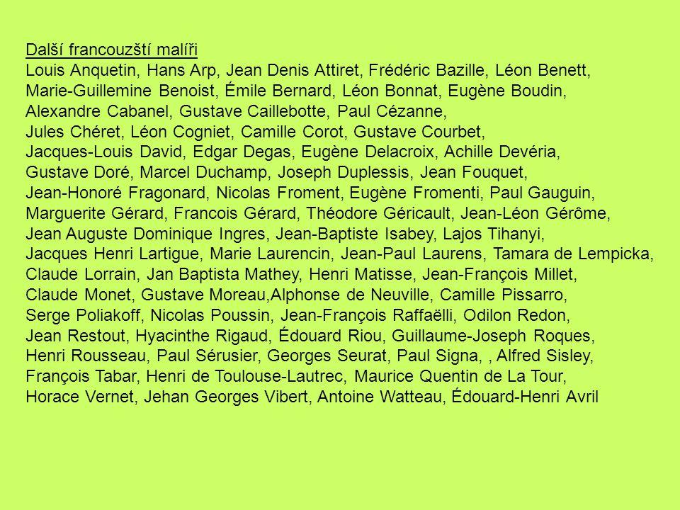 Další francouzští malíři Louis Anquetin, Hans Arp, Jean Denis Attiret, Frédéric Bazille, Léon Benett, Marie-Guillemine Benoist, Émile Bernard, Léon Bo