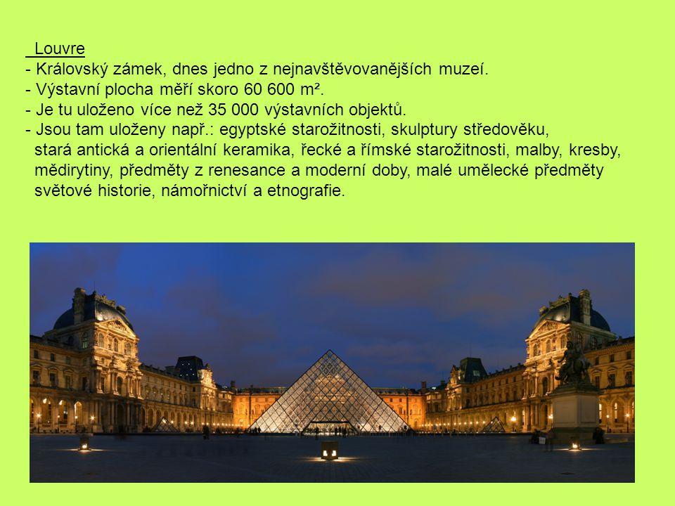 Louvre - Královský zámek, dnes jedno z nejnavštěvovanějších muzeí. - Výstavní plocha měří skoro 60 600 m². - Je tu uloženo více než 35 000 výstavních