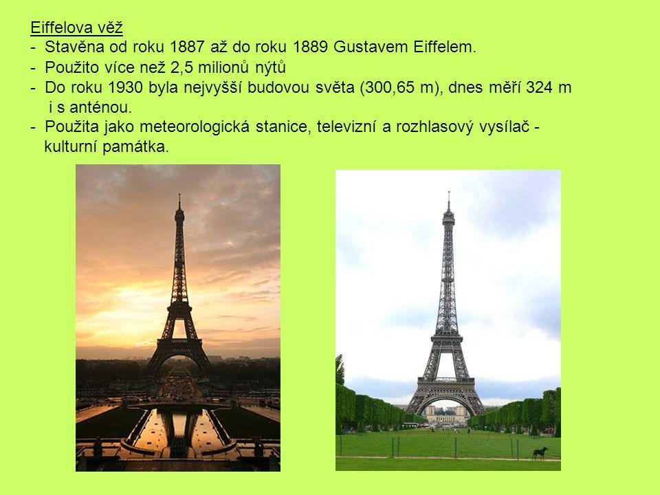 Eiffelova věž - Stavěna od roku 1887 až do roku 1889 Gustavem Eiffelem. - Použito více než 2,5 milionů nýtů - Do roku 1930 byla nejvyšší budovou světa