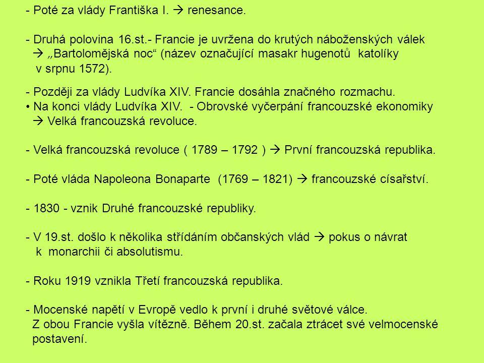- Později za vlády Ludvíka XIV. Francie dosáhla značného rozmachu. Na konci vlády Ludvíka XIV. - Obrovské vyčerpání francouzské ekonomiky  Velká fran