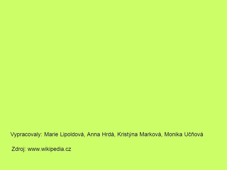 Vypracovaly: Marie Lipoldová, Anna Hrdá, Kristýna Marková, Monika Učňová Zdroj: www.wikipedia.cz