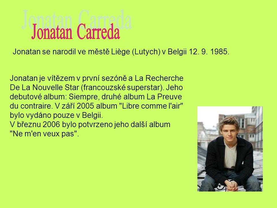 Jonatan se narodil ve městě Liège (Lutych) v Belgii 12. 9. 1985. Jonatan je vítězem v první sezóně a La Recherche De La Nouvelle Star (francouzské sup