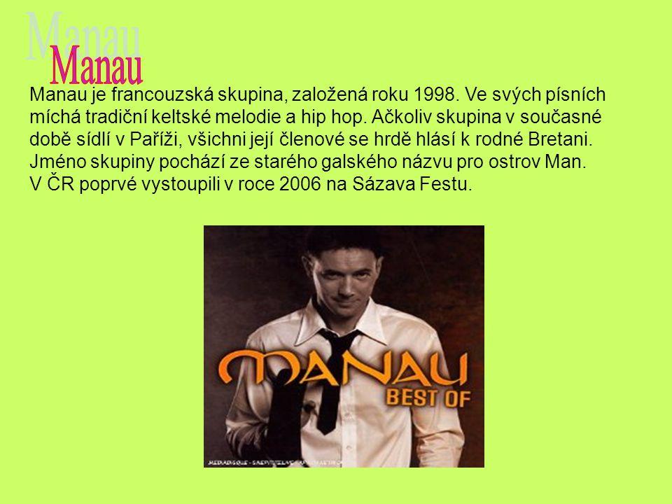 Manau je francouzská skupina, založená roku 1998. Ve svých písních míchá tradiční keltské melodie a hip hop. Ačkoliv skupina v současné době sídlí v P