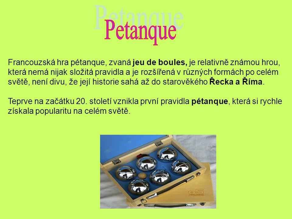 Francouzská hra pétanque, zvaná jeu de boules, je relativně známou hrou, která nemá nijak složitá pravidla a je rozšířená v různých formách po celém s