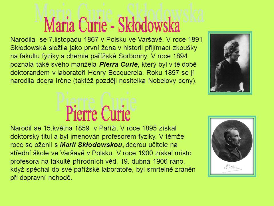 Narodila se 7.listopadu 1867 v Polsku ve Varšavě. V roce 1891 Skłodowská složila jako první žena v historii přijímací zkoušky na fakultu fyziky a chem