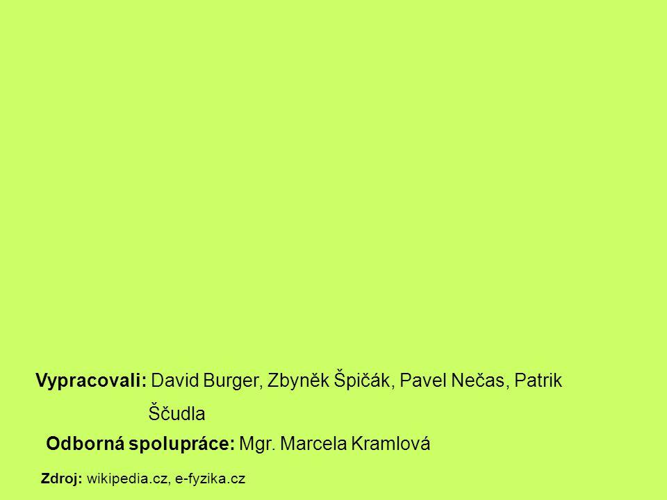 Vypracovali: David Burger, Zbyněk Špičák, Pavel Nečas, Patrik Ščudla Odborná spolupráce: Mgr. Marcela Kramlová Zdroj: wikipedia.cz, e-fyzika.cz