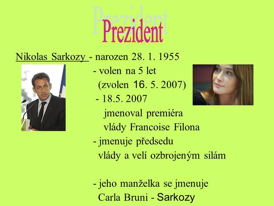 Nikolas Sarkozy - narozen 28. 1. 1955 - volen na 5 let (zvolen 16. 5. 2007) - 18.5. 2007 jmenoval premiéra vlády Francoise Filona - jmenuje předsedu v