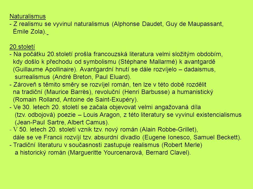 Naturalismus - Z realismu se vyvinul naturalismus (Alphonse Daudet, Guy de Maupassant, Émile Zola). 20.století - Na počátku 20.století prošla francouz