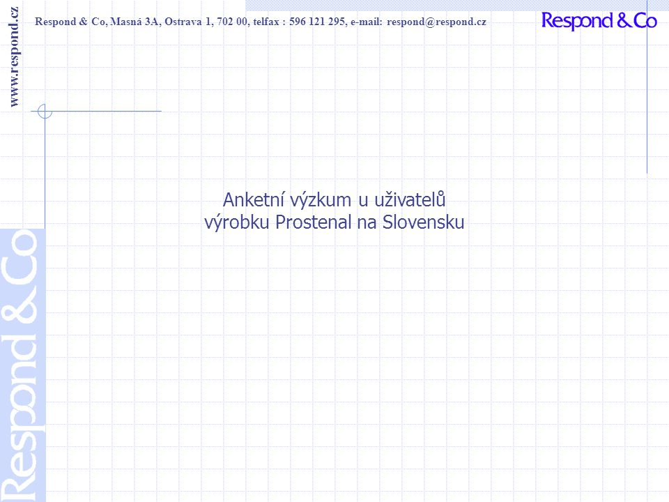 Respond & Co, Masná 3A, Ostrava 1, 702 00, telfax : 596 121 295, e-mail: respond@respond.cz www.respond.cz Anketní výzkum u uživatelů výrobku Prostena