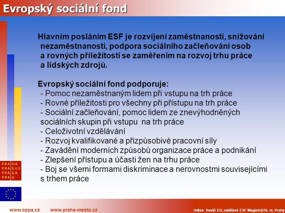 www.oppa.cz www.praha-mesto.cz Odbor fondů EU, oddělení ESF Magistrát hl. m. Prahy Evropský sociální fond Hlavním posláním ESF je rozvíjení zaměstnano