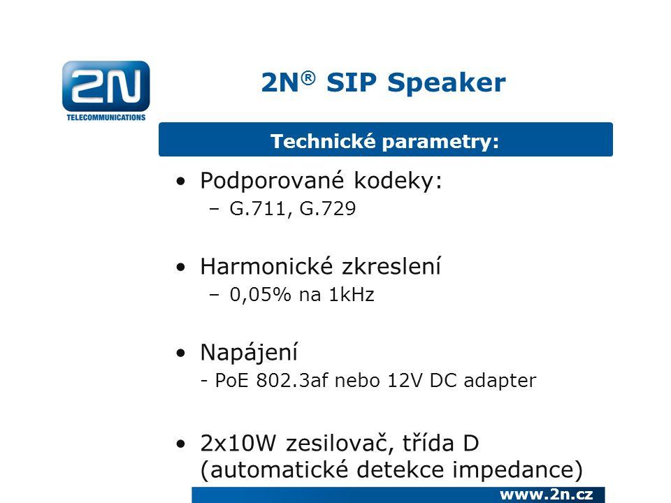 Technické parametry: 2N ® SIP Speaker www.2n.cz Podporované kodeky: –G.711, G.729 Harmonické zkreslení –0,05% na 1kHz Napájení - PoE 802.3af nebo 12V DC adapter 2x10W zesilovač, třída D (automatické detekce impedance)