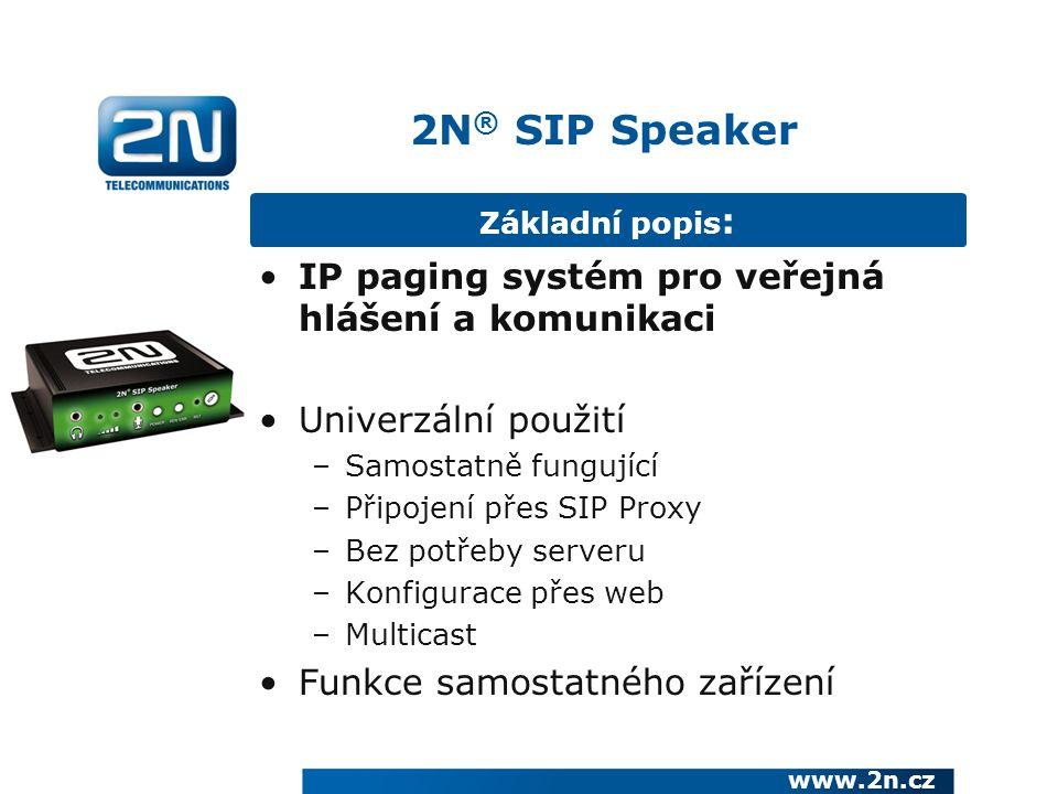 2N ® SIP Speaker Základní popis : IP paging systém pro veřejná hlášení a komunikaci Univerzální použití –Samostatně fungující –Připojení přes SIP Proxy –Bez potřeby serveru –Konfigurace přes web –Multicast Funkce samostatného zařízení www.2n.cz