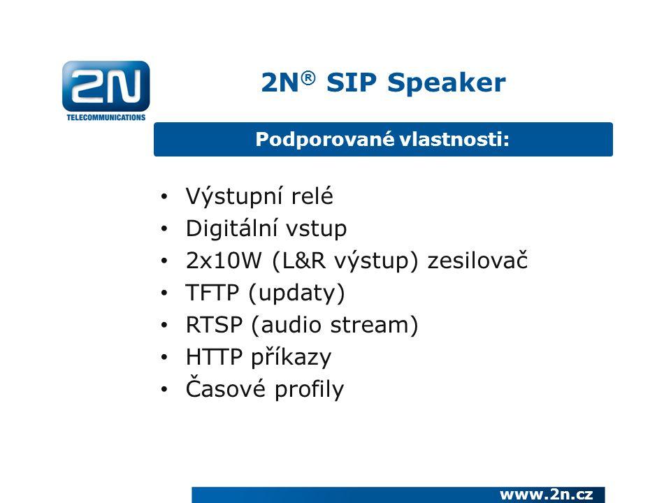 Výstupní relé Digitální vstup 2x10W (L&R výstup) zesilovač TFTP (updaty) RTSP (audio stream) HTTP příkazy Časové profily Podporované vlastnosti: 2N ® SIP Speaker www.2n.cz