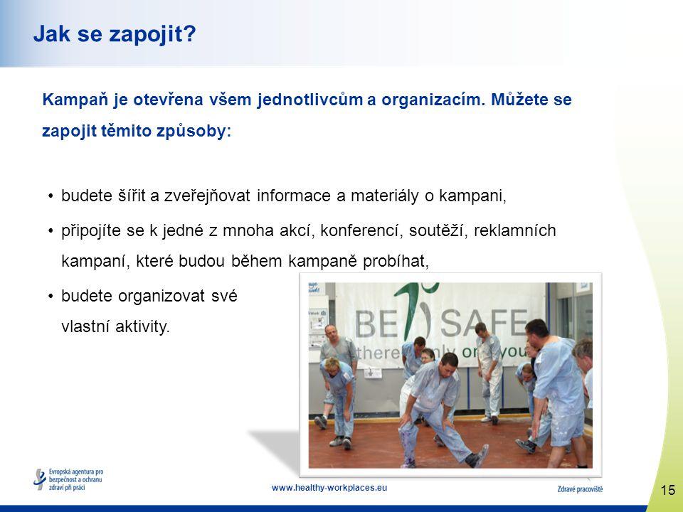 15 www.healthy-workplaces.eu Jak se zapojit? Kampaň je otevřena všem jednotlivcům a organizacím. Můžete se zapojit těmito způsoby: budete šířit a zveř