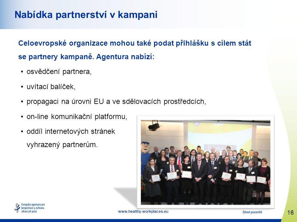 16 www.healthy-workplaces.eu Nabídka partnerství v kampani Celoevropské organizace mohou také podat přihlášku s cílem stát se partnery kampaně. Agentu
