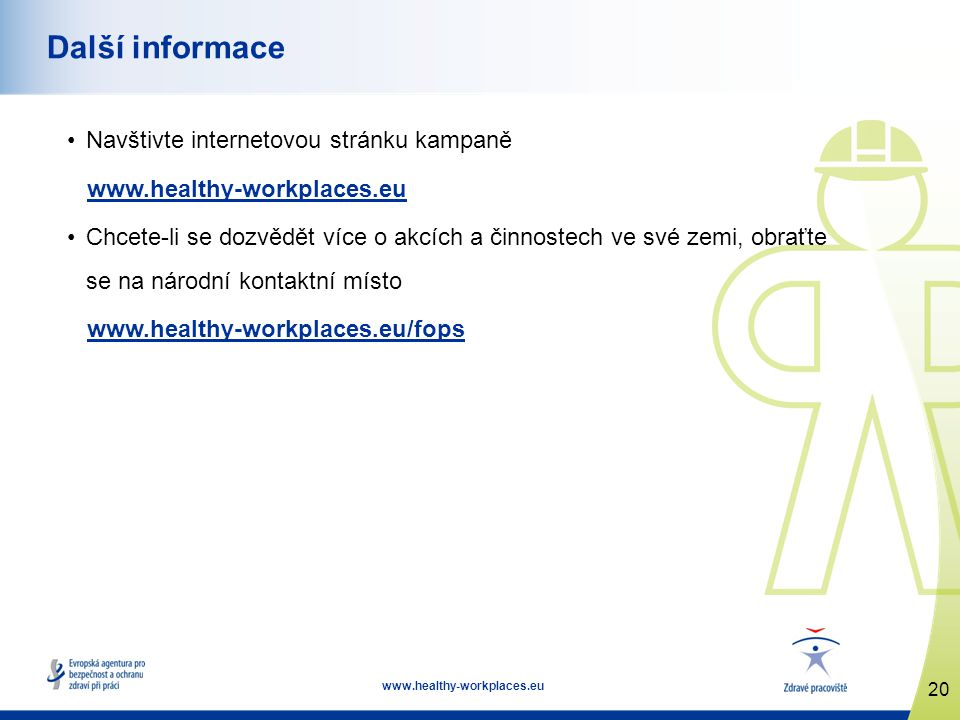 20 www.healthy-workplaces.eu Další informace Navštivte internetovou stránku kampaně www.healthy-workplaces.eu Chcete-li se dozvědět více o akcích a či