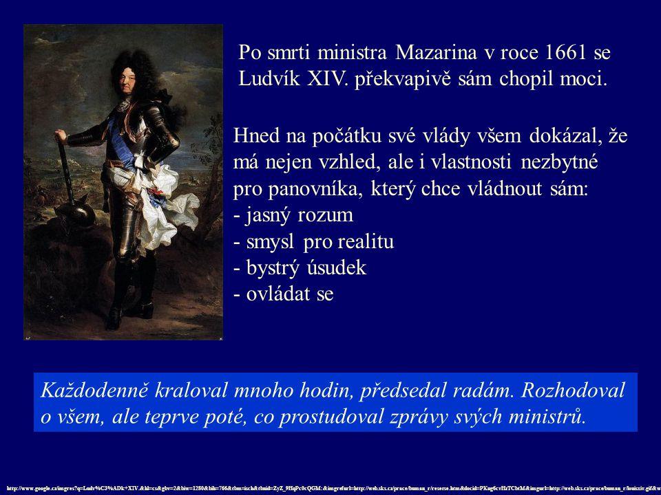 Po smrti ministra Mazarina v roce 1661 se Ludvík XIV. překvapivě sám chopil moci. Každodenně kraloval mnoho hodin, předsedal radám. Rozhodoval o všem,