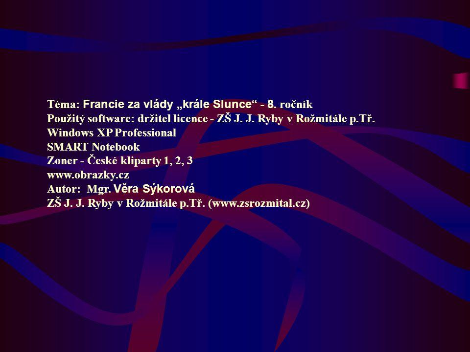 """Téma: Francie za vlády """"krále Slunce"""" - 8. ročník Použitý software: držitel licence - ZŠ J. J. Ryby v Rožmitále p.Tř. Windows XP Professional SMART No"""