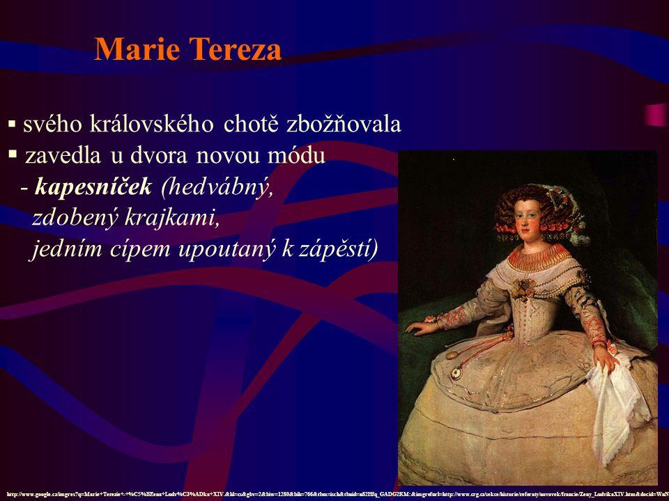 Marie Tereza  svého královského chotě zbožňovala  zavedla u dvora novou módu - kapesníček (hedvábný, zdobený krajkami, jedním cípem upoutaný k zápěs