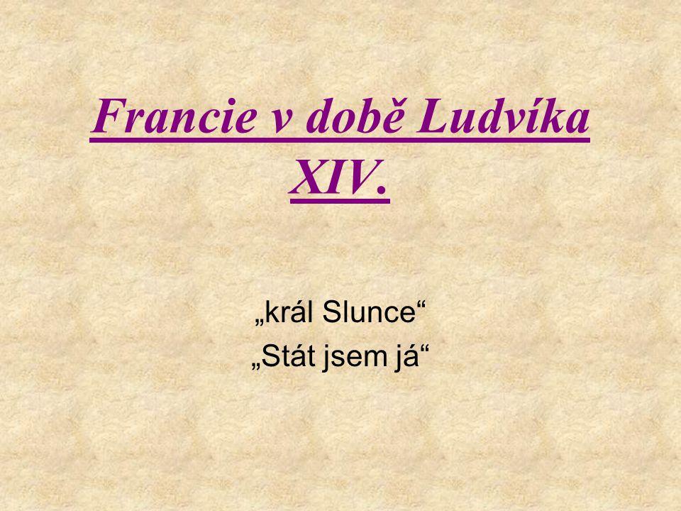 """Francie v době Ludvíka XIV. """"král Slunce"""" """"Stát jsem já"""""""