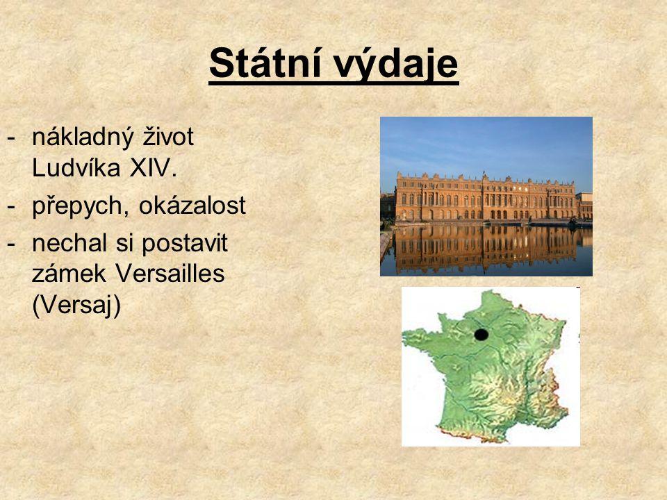 Státní výdaje -nákladný život Ludvíka XIV. -přepych, okázalost -nechal si postavit zámek Versailles (Versaj)
