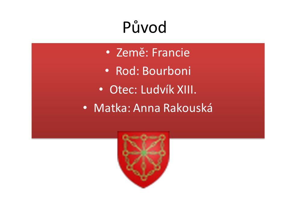 Původ Země: Francie Rod: Bourboni Otec: Ludvík XIII. Matka: Anna Rakouská Země: Francie Rod: Bourboni Otec: Ludvík XIII. Matka: Anna Rakouská