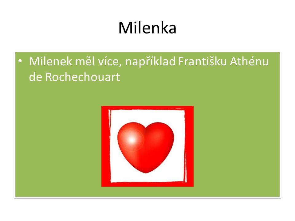 Milenka Milenek měl více, například Františku Athénu de Rochechouart