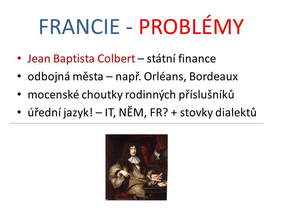FRANCIE - PROBLÉMY Jean Baptista Colbert – státní finance odbojná města – např.