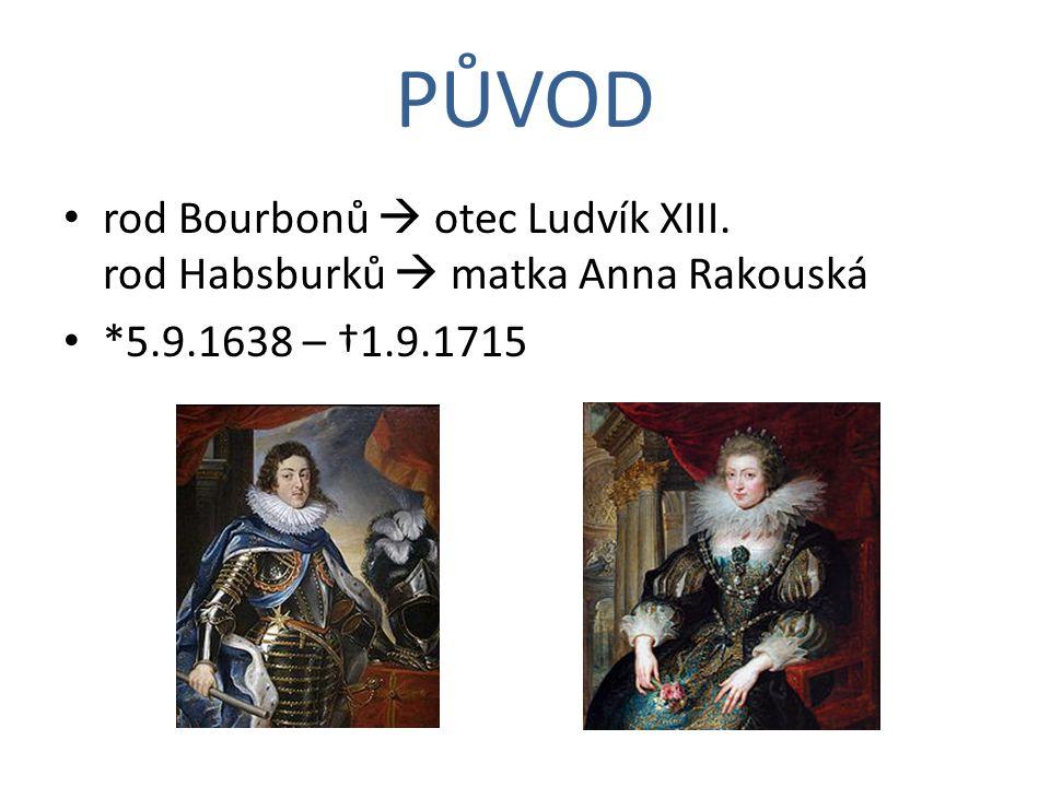 PŮVOD rod Bourbonů  otec Ludvík XIII. rod Habsburků  matka Anna Rakouská *5.9.1638 – †1.9.1715