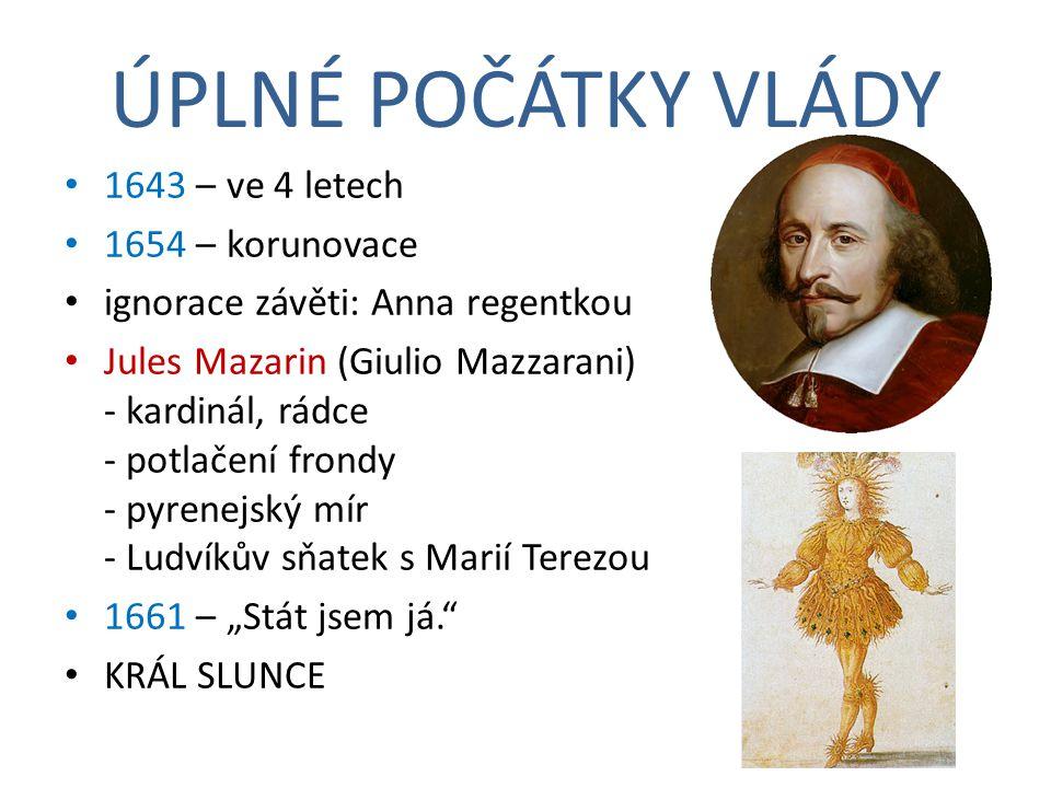 """ÚPLNÉ POČÁTKY VLÁDY 1643 – ve 4 letech 1654 – korunovace ignorace závěti: Anna regentkou Jules Mazarin (Giulio Mazzarani) - kardinál, rádce - potlačení frondy - pyrenejský mír - Ludvíkův sňatek s Marií Terezou 1661 – """"Stát jsem já. KRÁL SLUNCE"""