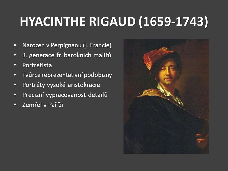 HYACINTHE RIGAUD (1659-1743) Narozen v Perpignanu (j. Francie) Narozen v Perpignanu (j. Francie) 3. generace fr. barokních malířů 3. generace fr. baro