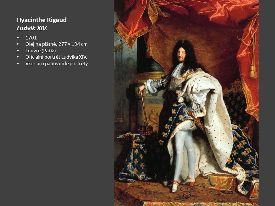 Hyacinthe Rigaud Ludvík XIV. 1701 1701 Olej na plátně, 277 × 194 cm Olej na plátně, 277 × 194 cm Louvre (Paříž) Louvre (Paříž) Oficiální portrét Ludví