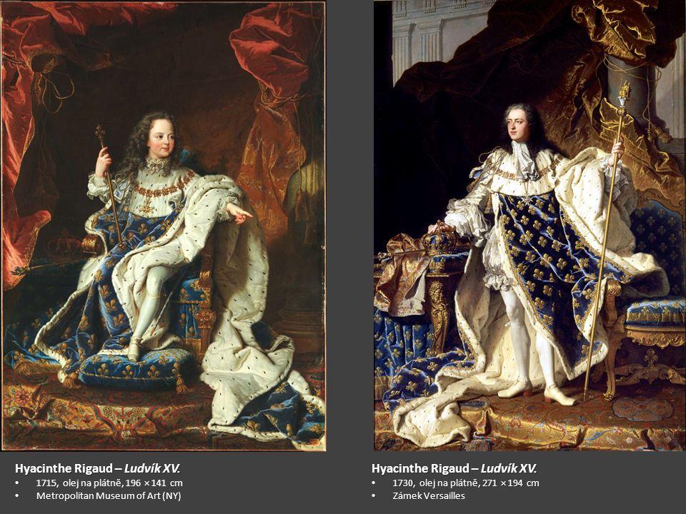 Hyacinthe Rigaud – Ludvík XV. 1730, olej na plátně, 271 × 194 cm 1730, olej na plátně, 271 × 194 cm Zámek Versailles Zámek Versailles Hyacinthe Rigaud