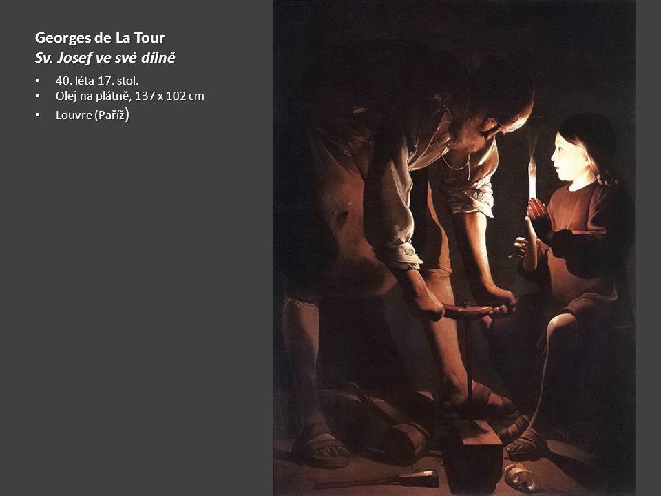 Georges de La Tour Sv. Josef ve své dílně 40. léta 17. stol. 40. léta 17. stol. Olej na plátně, 137 x 102 cm Olej na plátně, 137 x 102 cm Louvre (Paří
