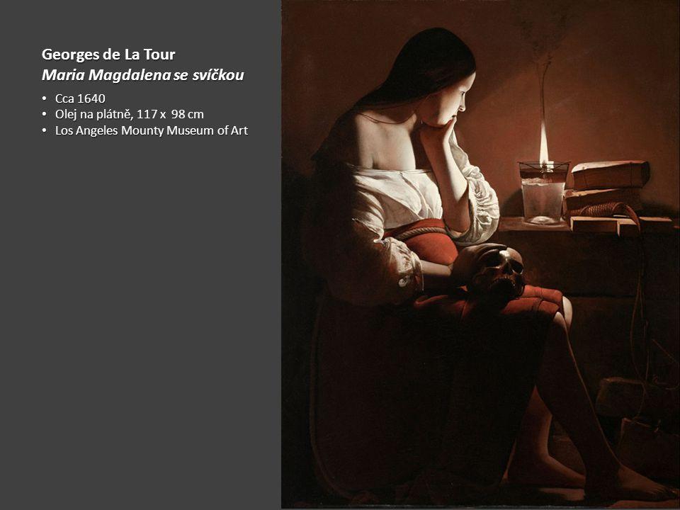 Georges de La Tour Maria Magdalena se svíčkou Cca 1640 Cca 1640 Olej na plátně, Olej na plátně, 117 x 98 cm Los Angeles Mounty Museum of Art Los Angel