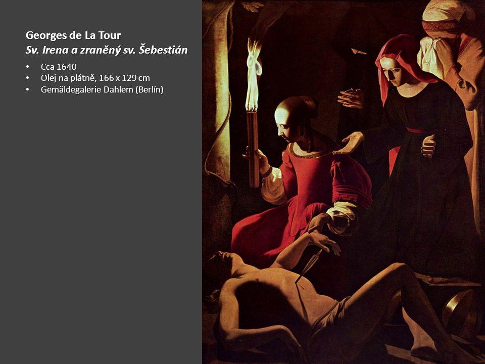Georges de La Tour Sv. Irena a zraněný sv. Šebestián Cca 1640 Cca 1640 Olej na plátně, 166 x 129 cm Olej na plátně, 166 x 129 cm Gemäldegalerie Dahlem