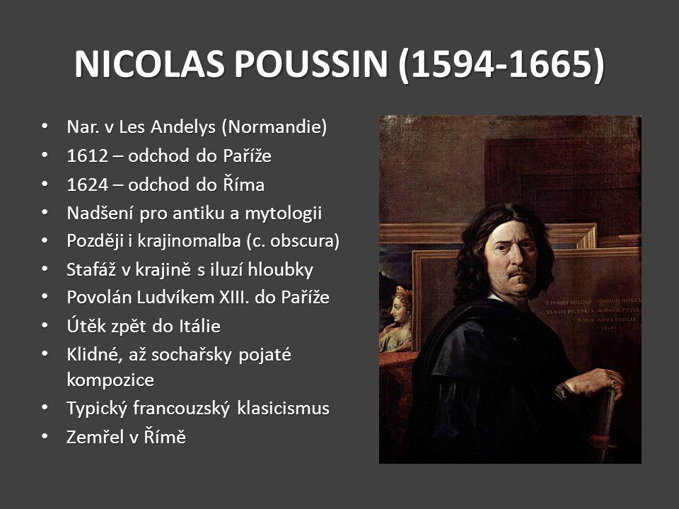 NICOLAS POUSSIN (1594-1665) Nar. v Les Andelys (Normandie) Nar. v Les Andelys (Normandie) 1612 – odchod do Paříže 1612 – odchod do Paříže 1624 – odcho