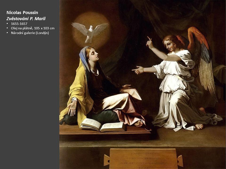 Nicolas Poussin Zvěstování P. Marii 1655-1657 1655-1657 Olej na plátně, 105 x 103 cm Olej na plátně, 105 x 103 cm Národní galerie (Londýn) Národní gal