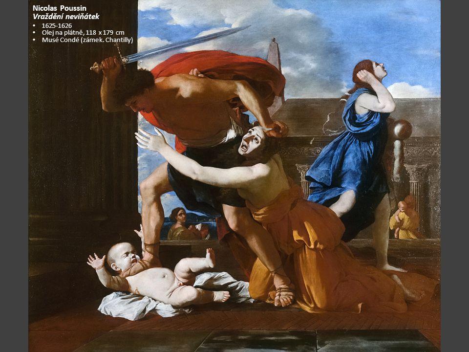 Nicolas Poussin Vraždění neviňátek 1625-1626 1625-1626 Olej na plátně, 118 x 179 cm Olej na plátně, 118 x 179 cm Musé Condé (zámek. Chantilly) Musé Co