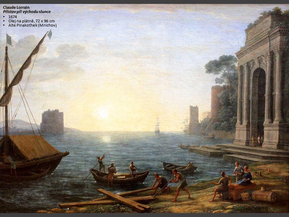 Claude Lorrain Přístav při východu slunce 1674 1674 Olej na plátně, 72 x 96 cm Olej na plátně, 72 x 96 cm Alte Pinakothek (Mnichov) Alte Pinakothek (M