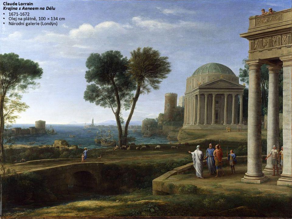 Claude Lorrain Krajina s Aeneem na Délu 1671-1672 1671-1672 Olej na plátně, 100 × 134 cm Olej na plátně, 100 × 134 cm Národní galerie (Londýn) Národní