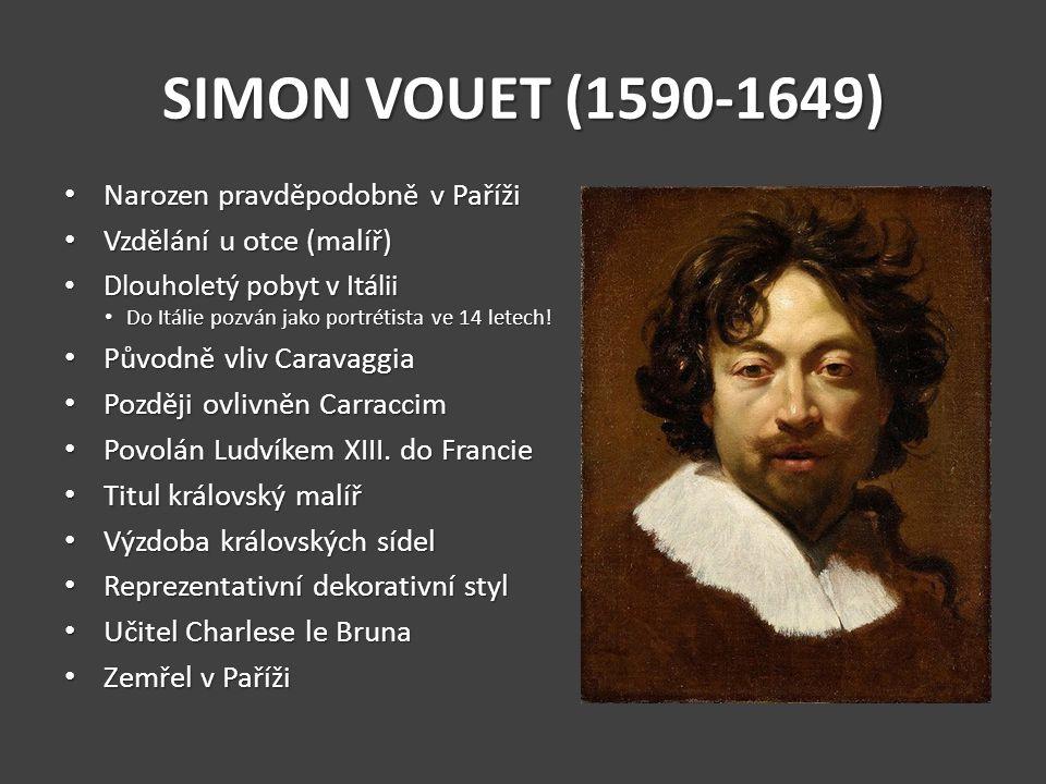 SIMON VOUET (1590-1649) Narozen pravděpodobně v Paříži Narozen pravděpodobně v Paříži Vzdělání u otce (malíř) Vzdělání u otce (malíř) Dlouholetý pobyt