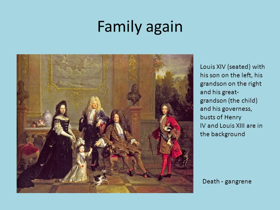 Family again Louis XIV (seated) with his son on the left, his grandson on the right and his great- grandson (the child) and his governess, busts of He