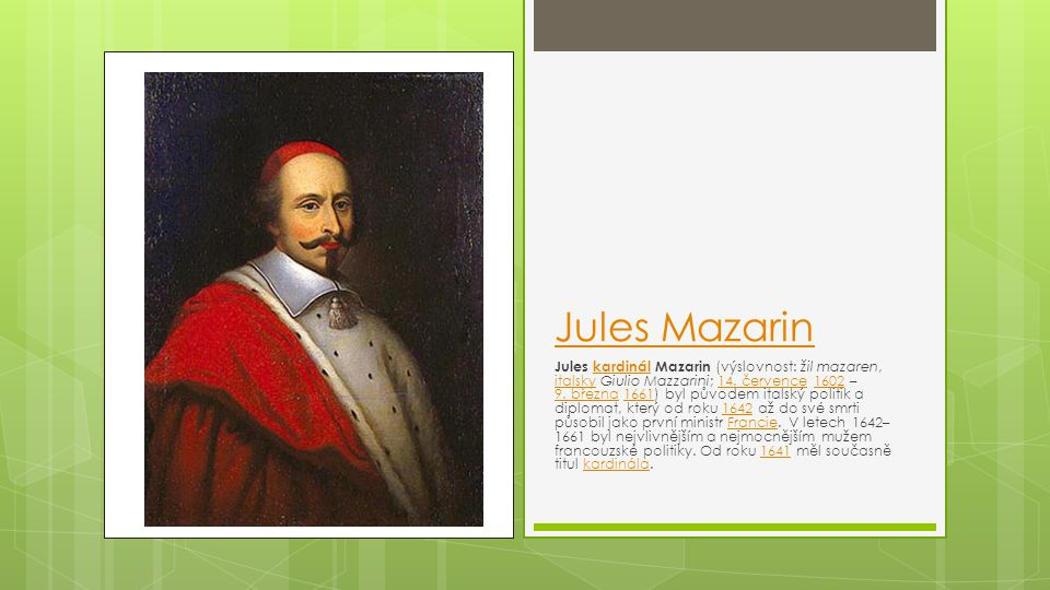 Jules Mazarin Jules kardinál Mazarin (výslovnost: žil mazaren, italsky Giulio Mazzarini; 14. července 1602 – 9. března 1661) byl původem italský polit