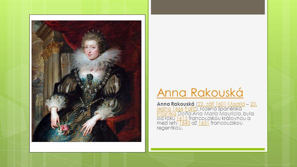 Anna Rakouská Anna Rakouská (22. září 1601 Madrid – 20. ledna 1666 Paříž), rozená španělská infantka Doña Ana María Mauricia, byla od roku 1615 franco