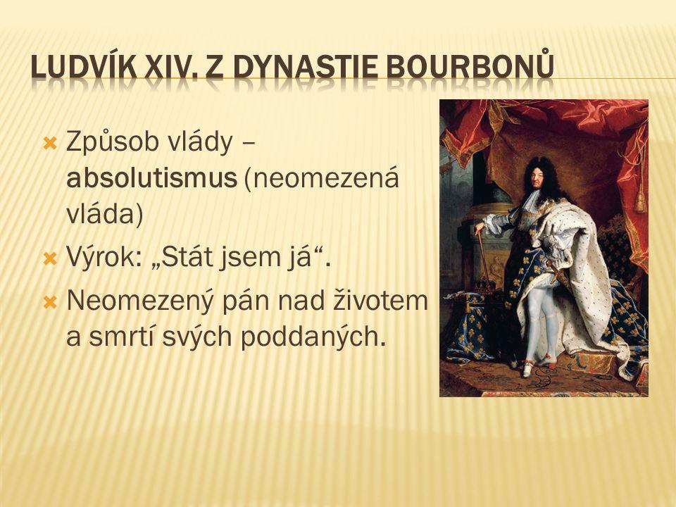 """ Způsob vlády – absolutismus (neomezená vláda)  Výrok: """"Stát jsem já"""".  Neomezený pán nad životem a smrtí svých poddaných."""