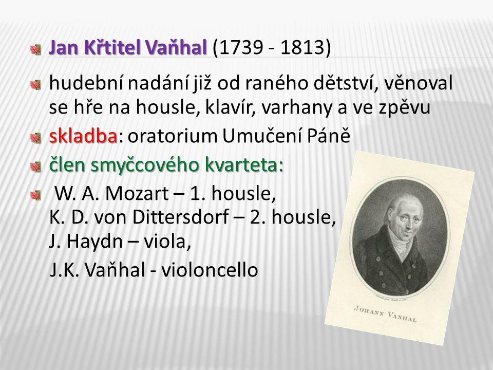 Jan Křtitel Vaňhal Jan Křtitel Vaňhal (1739 - 1813) hudební nadání již od raného dětství, věnoval se hře na housle, klavír, varhany a ve zpěvu skladba